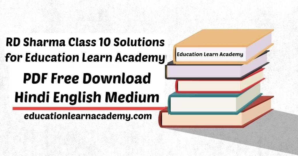 RD Sharma Class 10 Solutions for Education Learn Academy