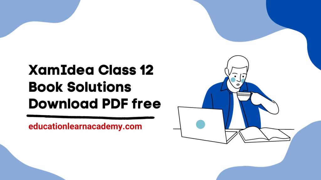 XamIdea Class 12 Book Solutions Download PDF free
