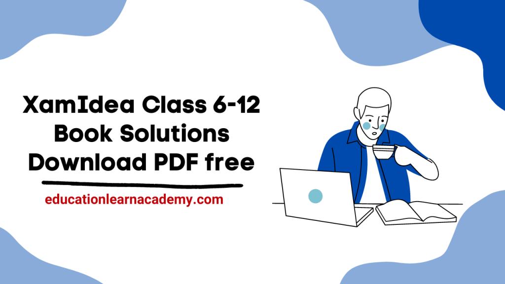 XamIdea Class 6-12 Book Solutions Download PDF free