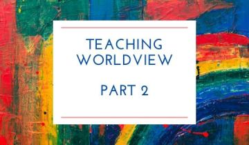 Teaching worldview part 2