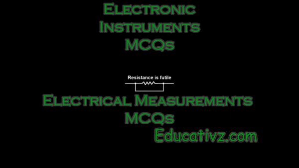 Most Latest Electrical Measurements MCQs -  Electronic Instruments ( Electrical Measurements ) MCQs