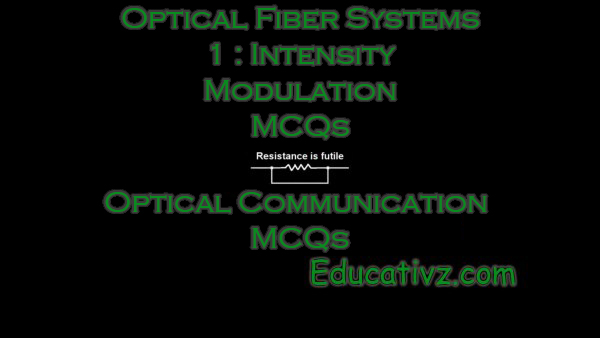 Optical Communication MCQs - Optical Fiber Systems 1 : Intensity Modulation ( Optical Communication ) MCQs