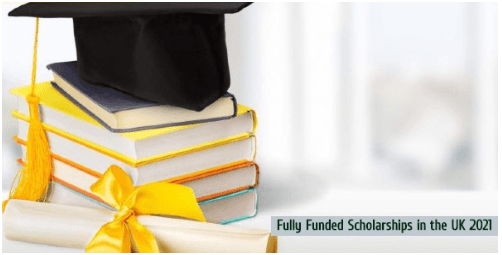 Fully Funded Scholarships in the UK 2021