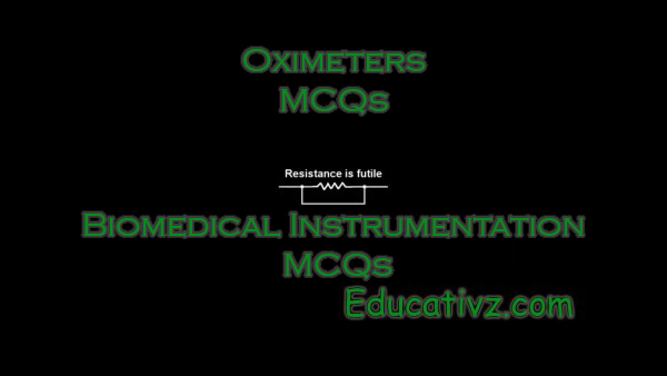 Up To Date Biomedical Instrumentation MCQs - Oximeters ( Biomedical Instrumentation ) MCQs