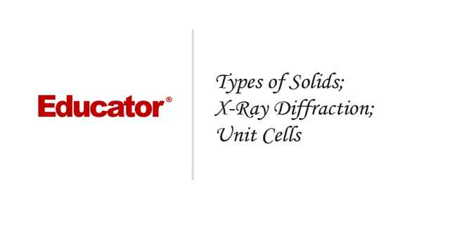 16. [Types of Solids, X-Ray Diffraction, Unit Cells