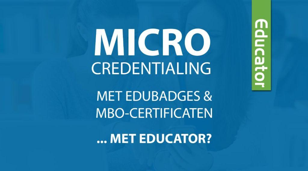 Microcredentialing met Edubadges en MBO-certificaten… met Educator?