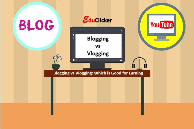Blogging vs Vlogging: Which is Good for Earning