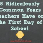 5 Ridiculously Common Fears Teachers Have on the First Day of School