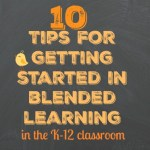 10 Tips for Getting Started with Blended Learning in the K-12 Classroom
