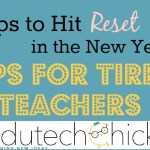 7 Easy Ways to Hit Reset in the New Year: Tips for Tired Teachers