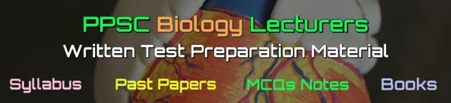 PPSC Biology Lecturers Past Papers - Books - MCQs Notes