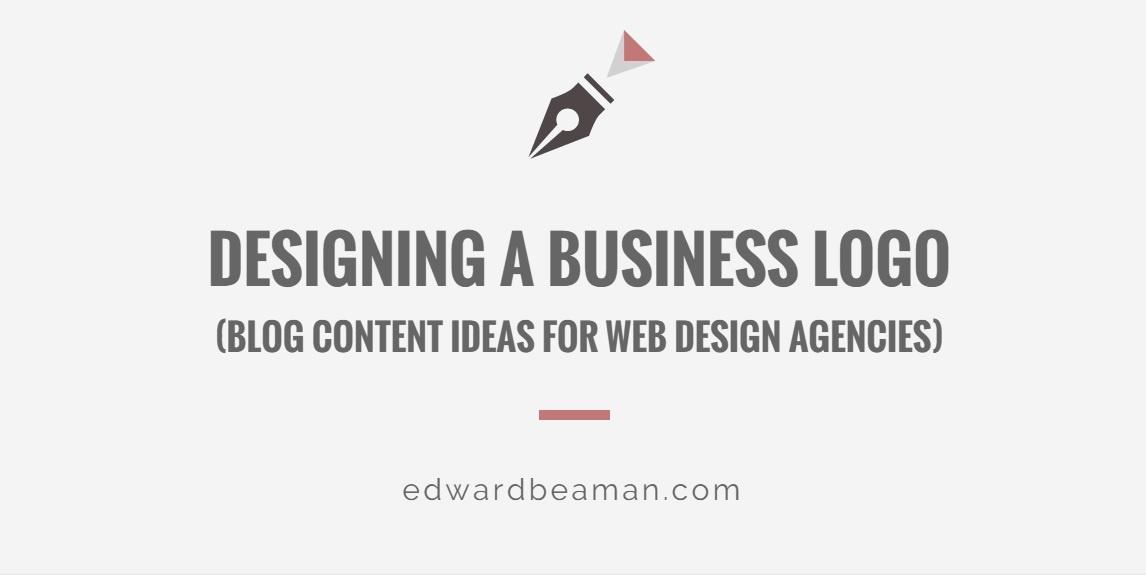 Designing Business Logos – Blog Content Ideas for Web Design