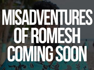 THE MISADVENTURES OF ROMESH