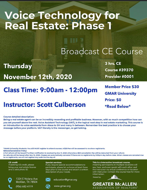 November 12th Voice Technology for Real Estate: Phase 1 9:00am - 12:00pm CE hours: 3 Price $30 | GMAR University: $0 Instructor: Scott Culberson