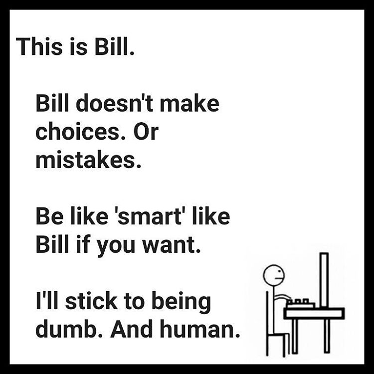 Don't be like Bill,  be like you.