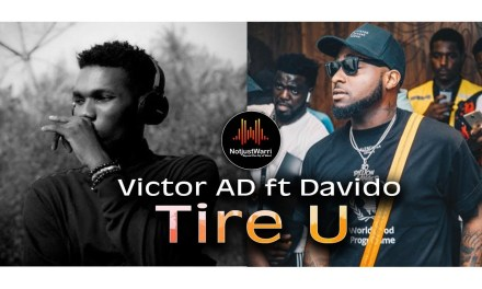 """Victor AD Drops Visuals for """"Tire You"""" Featuring Davido"""