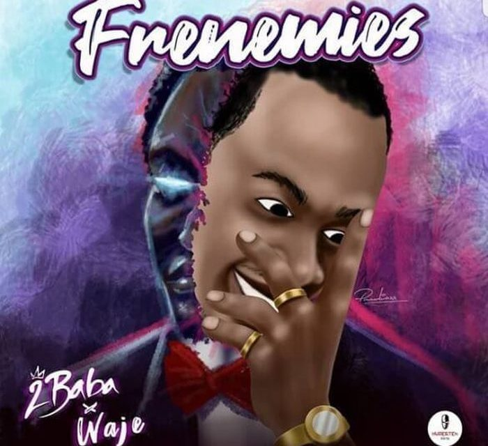 "2Baba Releases New Song ""Frenemies"" Featuring Waje"