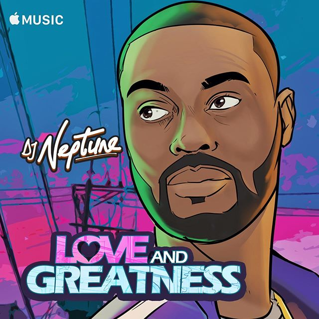 "#NewMusic: DJ Neptune Drops EP – ""Love and Greatness'"
