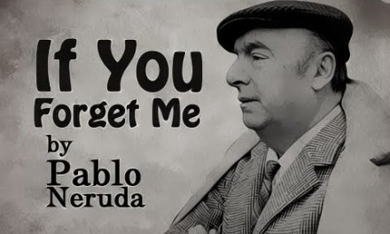 """#PoemReview: """"If You Forget Me"""" by Pablo Neruda"""