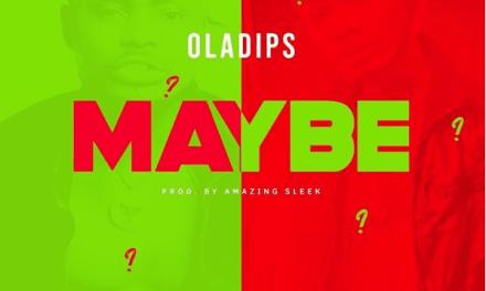 """#NewMusic: """"Maybe"""" – Oladips"""