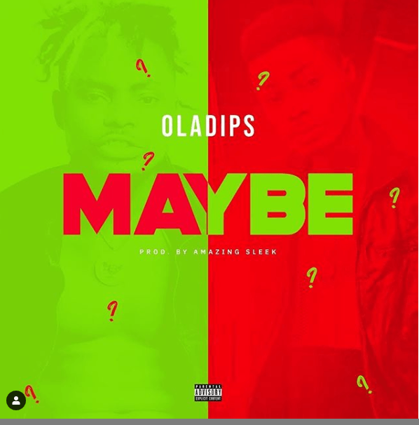 "#NewMusic: ""Maybe"" – Oladips"