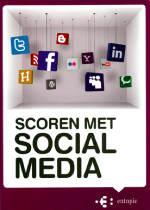 Scoren met social media - stap voor stap naar een Social Media strategie