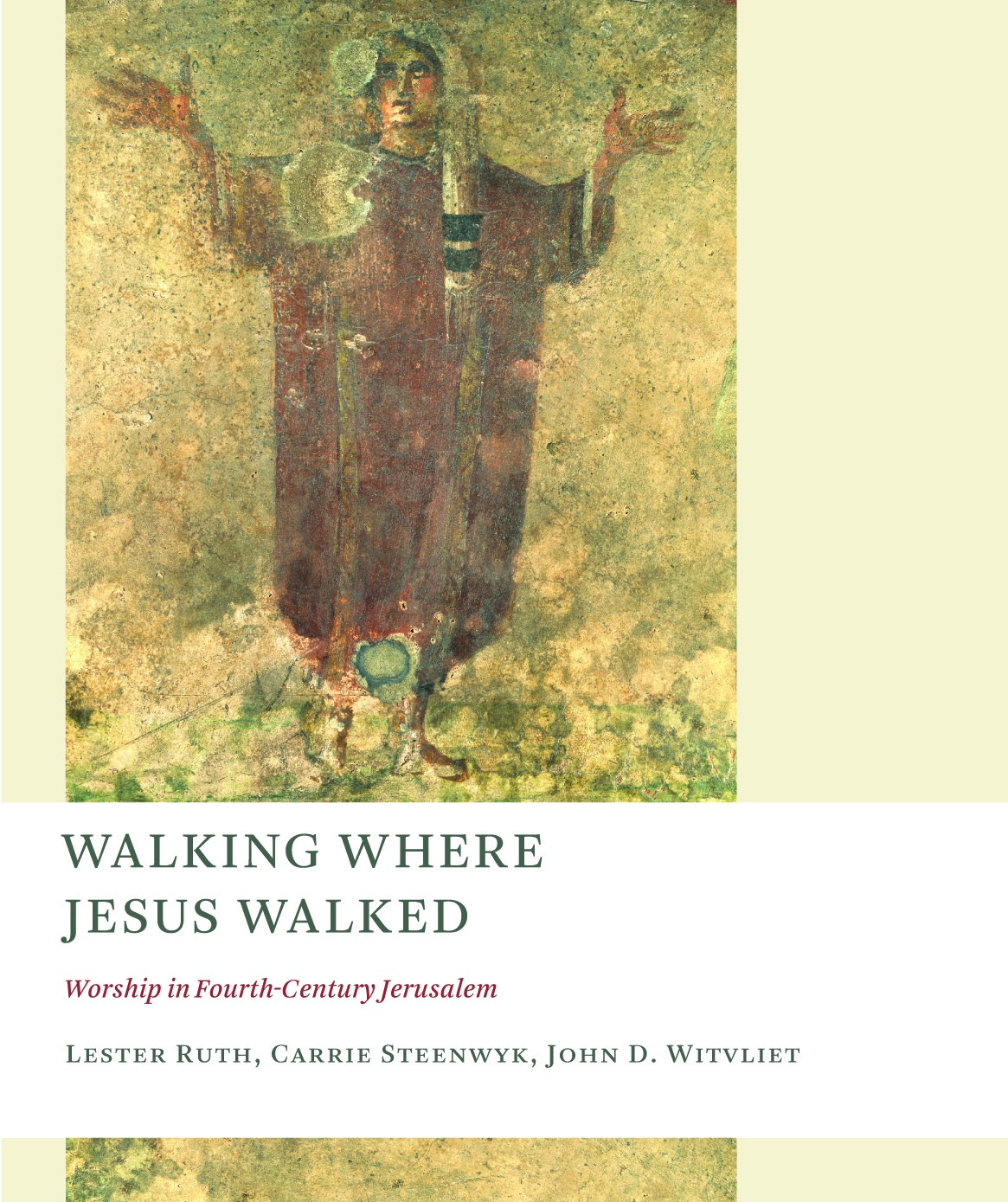 Walking Where Jesus Walked: Worship in Fourth-Century Jerusalem