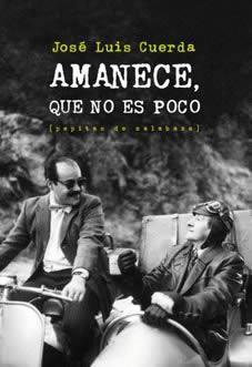 """Libros: """"Amanece, que no es poco"""", de José Luis Cuerda"""