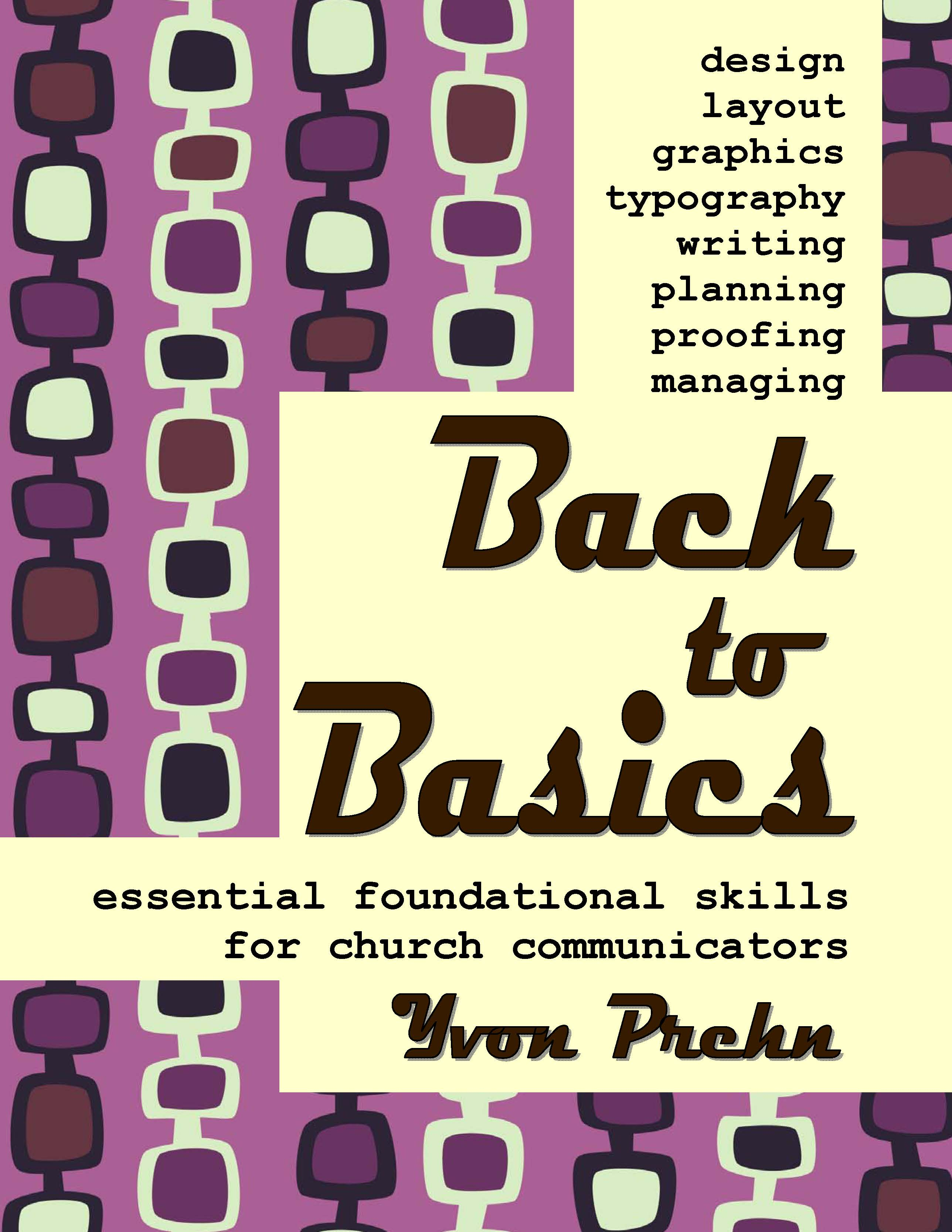Back to Basics, essential foundational skills for church communicators by Yvon Prehn