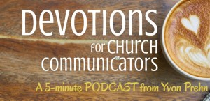 Devotions for Church Communicators a 5 Minutes podcast from Yvon Prehn