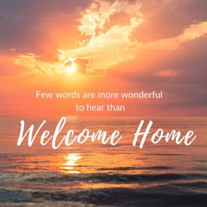 Welcome Home, our assurance now and forever