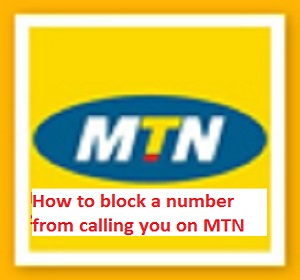 Photo of 4 Best steps on how to block a number from calling you on MTN Nigeria with Mobile Phone