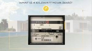 Learn what a Kilowatt Hour is