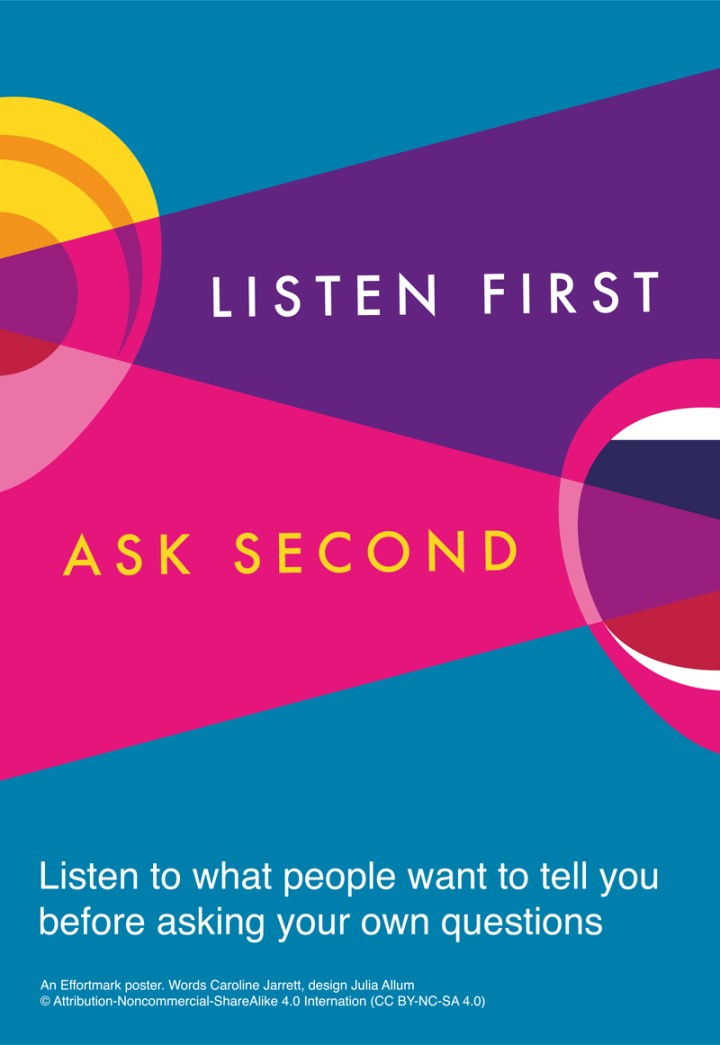 Listen first, Ask second, An Effortmark poster. Words Caroline Jarrett, design Julia Allum. Creative commons license