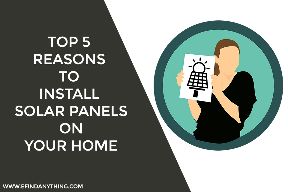 Top 5 Reasons to Install Solar Panels on Your Home