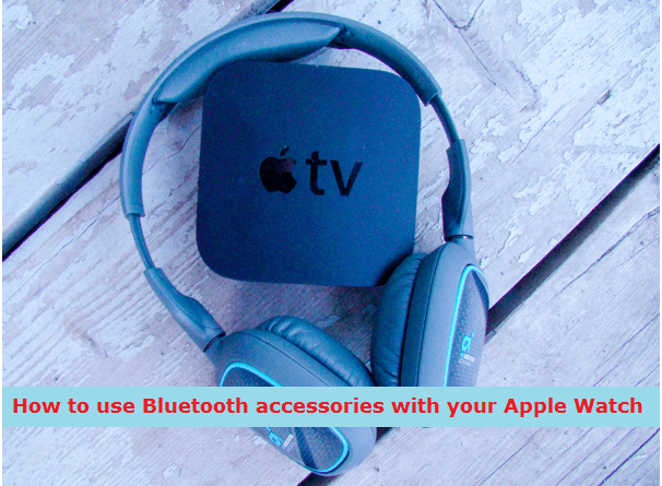 How to use Apple Watch Bluetooth Accessories