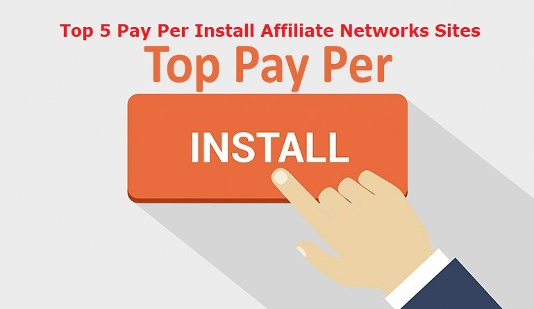Top 5 Pay Per Install Affiliate Networks Sites