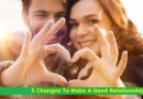 5 Changes To Make A Good Relationship