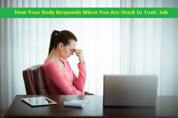 How Your Body Responds When You Are Stuck In Toxic Job