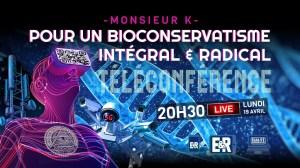 Pour un bioconservatisme intégral et radical – Conférence en ligne de Monsieur K.