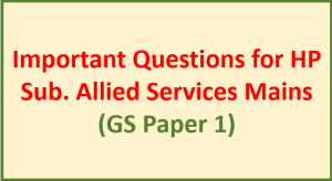 Important Questions for HP Sub. Allied Services Mains (GS Paper 1) – V