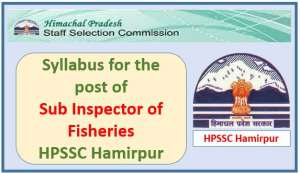 Syllabus for the post of Sub Inspector of Fisheries – HPSSC Hamirpur