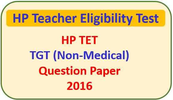HP TET TGT Non-Medical Question Paper 2016 Pdf