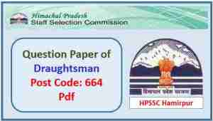 HPSSC Draughtsman Question Paper Post Code 664 Pdf 2019