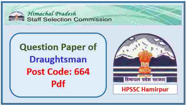 HPSSC Draughtsman Question Paper Post Code 664 Pdf 2019
