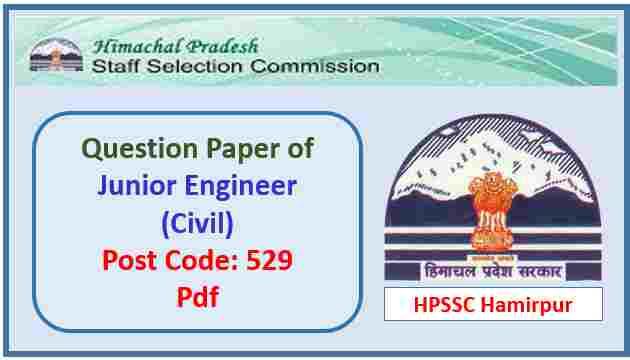 Read more about the article HPSSC JE Civil (Post Code 529) Question Paper Pdf