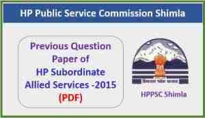HP Subordinate Allied Services Paper 2015 Pdf – HPPSC Shimla