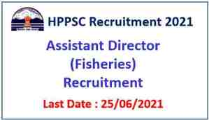 HPPSC Shimla Recruitment 2021 : Apply Online for 02 Assistant Director of Fisheries Posts