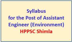 Read more about the article Syllabus for the Post of Assistant Engineer (Environment) – HPPSC Shimla