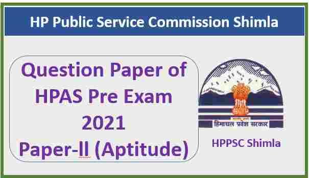 Read more about the article HPPSC HPAS Pre Exam Aptitude Question Paper 2021